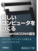 新しいコンピュータをつくる。enchantMOONの誕生 ソフトウェアベンチャーが変える、ものづくりのかたち(impress Digital Books)