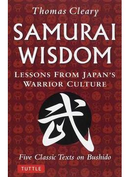 SAMURAI WISDOM Lessons From Japan's Warrior Culture Five Classic Texts on Bushido