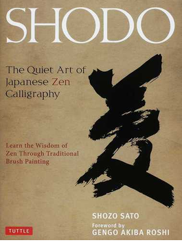 SHODO The Quiet Art of Japanese Zen Calligraphy Learn the Wisdom of Zen Through Traditional Brush Painting