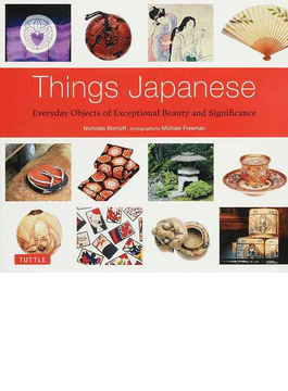 Things Japanese Everyday Objects of Exceptional Beauty and Significance 廉価版