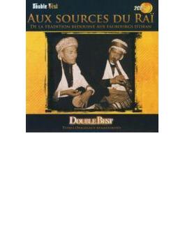 Aux Sources Du Rai: Double Best: ライのルーツ~ベドウィンの伝統からオランのキャバレーまで