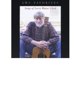 Lwc Favorites: Songs Of Larry Wayne Clark