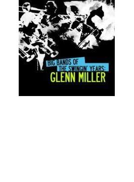 Big Bands Swingin Years: Glenn Miller