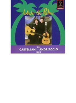 Castellani-andriaccio Duo: Under The Palms