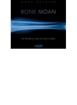 Mark Hetzler: Bone Moan-the Trombone Music Of David P.jones
