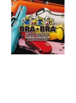 BRA★BRA FINAL FANTASY/Brass de Bravo