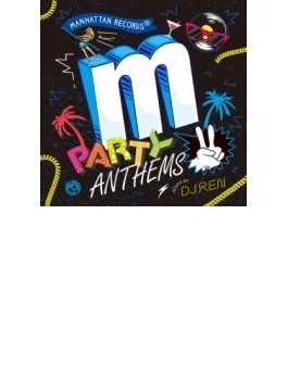 Manhattan Records Presents Party Anthems 2 (Mixed By Dj Ren)