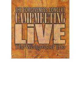 Camp Meeting Live / The Forgiveness Concert