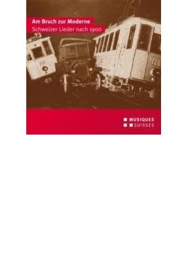 Am Bruch Zur Moderne-schweizer Lieder Nach 1900: Diethelm(S) Gloor(T) Rushton(P)