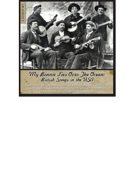 My Bonnie Lies Over The Ocean: British Songs In The Usa
