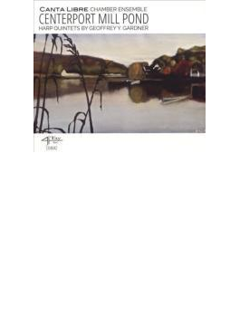 Centerport Mill Pond-quintets For Harp, Flute & Strings: Canta Libre Chamber Ensemble