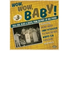 Wow, Wow, Baby! - 1950s R&B, Blues & Gospel From Dolphin's Of Hollywood