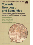 Towards New Logic and Semantics Franco‐Japanese Collaborative Lectures on Philosophy of Logic (Series of Centre for Integrated Research on the Mind)