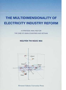 THE MULTIDIMENSIONALITY OF ELECTRICITY INDUSTRY REFORM A STRATEGIC ANALYSIS FOR THE CASE OF ASIAN COUNTRIES AND VIETNAM
