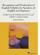 Recognition and Production of English Syllables by Speakers of English and Japanese Insights from the Syllabification Process and Syllable‐Counting Training