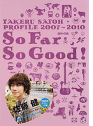 So Far So Good! TAKERU SATOH PROFILE 2007〜2010