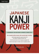 JAPANESE KANJI POWER A WORKBOOK FOR MASTERING JAPANESE CHARACTERS Revised and updated edition