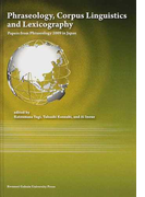 Phraseology,Corpus Linguistics and Lexicography Papers from Phraseology 2009 in Japan
