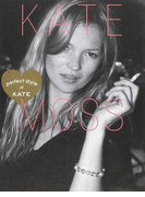 KATE MOSS perfect style of KATE FASHION,BEAUTY,LOVE,WORKS ALL ABOUT KATE MOSS (MARBLE BOOKS Love Fashionista)