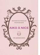 AIKO À NICE MÉTHODE DE FRANÇAIS POUR ENFANTS VOLUME1