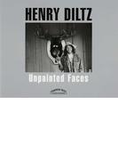 Unpainted Faces ヘンリー・ディルツ写真集