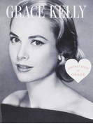GRACE KELLY perfect style of GRACE Fashion,Beauty,Love,Works…All About Grace Kelly (MARBLE BOOKS Love Fashionista)