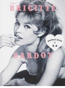 Love!BRIGITTE BARDOT perfect style of B.B. FASHION,BEAUTY,WORKS AND LOVE.ALL ABOUT B.B. (MARBLE BOOKS Love Fashionista)(MARBLE BOOKS)