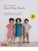 Happy Homemade Sew Chic Kids 20 Designs That Are Fun and Unique−Just Like Your Kid!