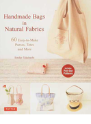 Handmade Bags in Natural Fabrics 60 Easy‐to‐Make Purses,Totes and More