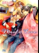 Maybe Love(幻冬舎ルチル文庫)