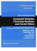 """Reinhold Niebuhr,Christian Realism,and Social Ethics The International Symposium and Lectures on """"Reinhold Niebuhr:His Religious,Social,and Political Thought"""" (A Theology of Japan Monograph Series)"""