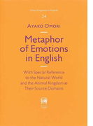 Metaphor of Emotions in English With Special Reference to the Natural World and the Animal Kingdom as Their Source Domains (Hituzi Linguistics in English)