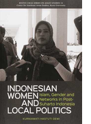 INDONESIAN WOMEN AND LOCAL POLITICS Islam,Gender and Networks in Post‐Suharto Indonesia (KYOTO CSEAS SERIES ON ASIAN STUDIES)
