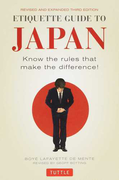 ETIQUETTE GUIDE TO JAPAN Know the rules that make the difference! REVISED AND EXPANDED THIRD EDITION