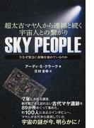 SKY PEOPLE 超太古マヤ人から連綿と続く宇宙人との繫がり 今なぜ緊急に接触を強めているのか