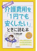 もう限界!!介護費用を「1円でも安くしたい」ときに読む本 第3版