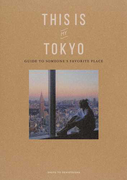 THIS IS MY TOKYO GUIDE TO SOMEONE'S FAVORITE PLACE
