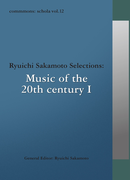 commmons: schola vol.12 Ryuichi Sakamoto Selections:Music of the 20th centuryI