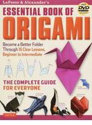 LaFosse & Alexander's ESSENTIAL BOOK OF ORIGAMI Become a Better Folder Through 16 Clear Lessons,Beginner to Intermediate THE COMPLETE GUIDE FOR EVERYONE