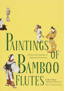 Paintings of Bamboo Flutes A History and Genealogy of Shakuhachi Performance