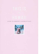 THIS IS MY HAWAII GUIDE TO SOMEONE'S FAVORITE PLACE