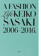A FASHION Life KEIKO SASAKI 2006-2016.