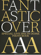 AAA Special Live 2016 in Dome−FANTASTIC OVER−PHOTO BOOK