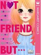マーガレットベストセレクション NOT FRIEND,BUT…(マーガレットコミックスDIGITAL)