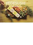 VEGESUSHI Sushi de legumes パリが恋した、野菜を使ったケーキのようなお寿司 (veggy Books)