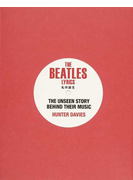 THE BEATLES LYRICS名作誕生 THE UNSEEN STORY BEHIND THEIR MUSIC