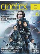 cinefex 日本版 NUMBER45 ローグ・ワン スター・ウォーズ・ストーリー/ミス・ペレグリンと奇妙なこどもたち/パッセンジャー