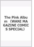 The Pink Album (WANI MAGAZINE COMICS SPECIAL)(WANIMAGAZINE COMICS SPECIAL)