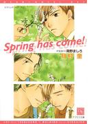 Spring has come!(新書館ディアプラス文庫)