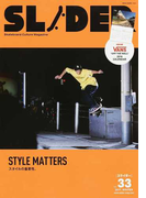 SLIDER Skateboard Culture Magazine Vol.33(2017.WINTER) STYLE MATTERS+長瀬智也の巻頭コラム